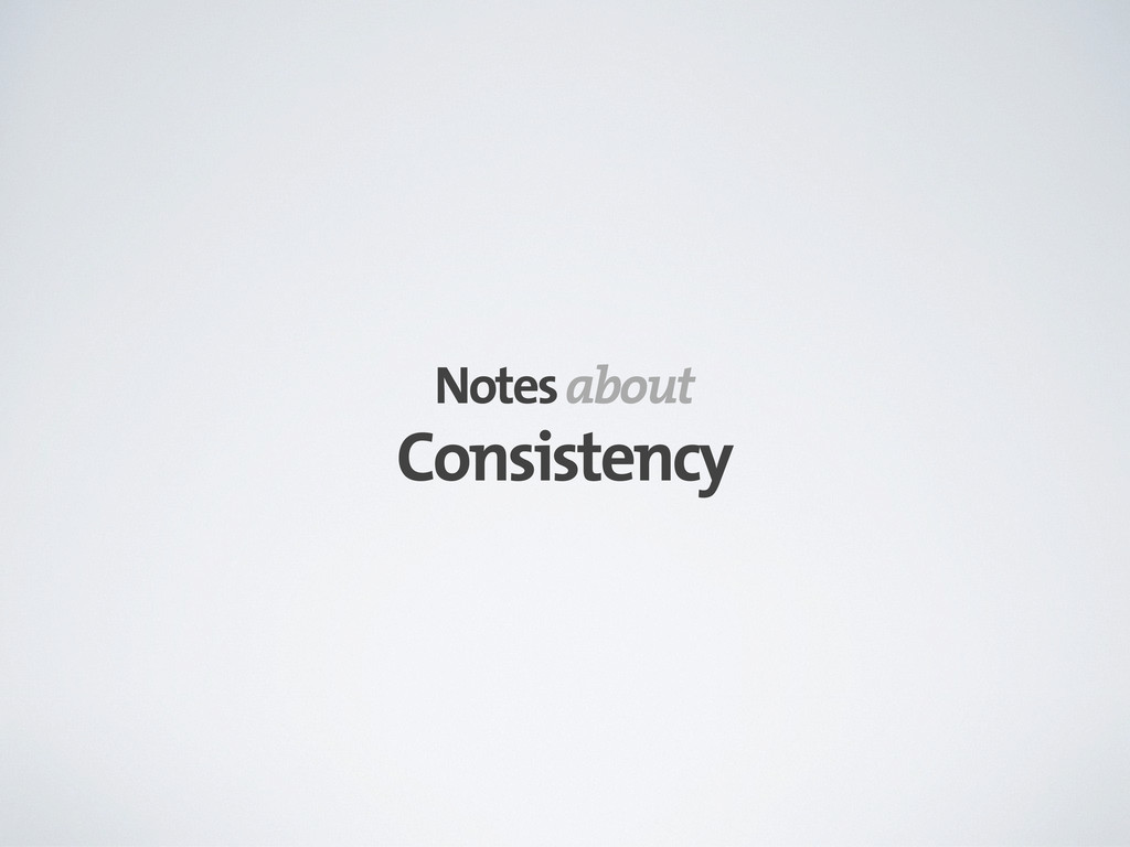 Consistency Notes about