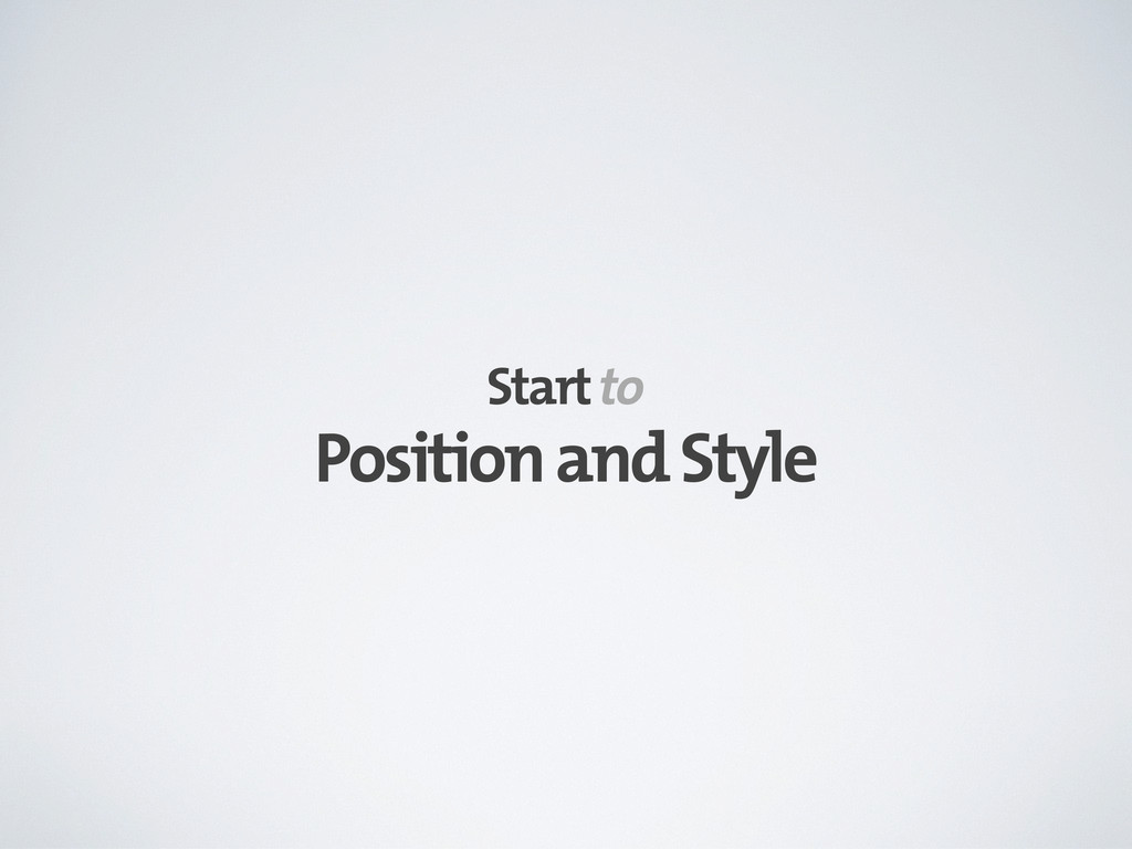 Position and Style Start to