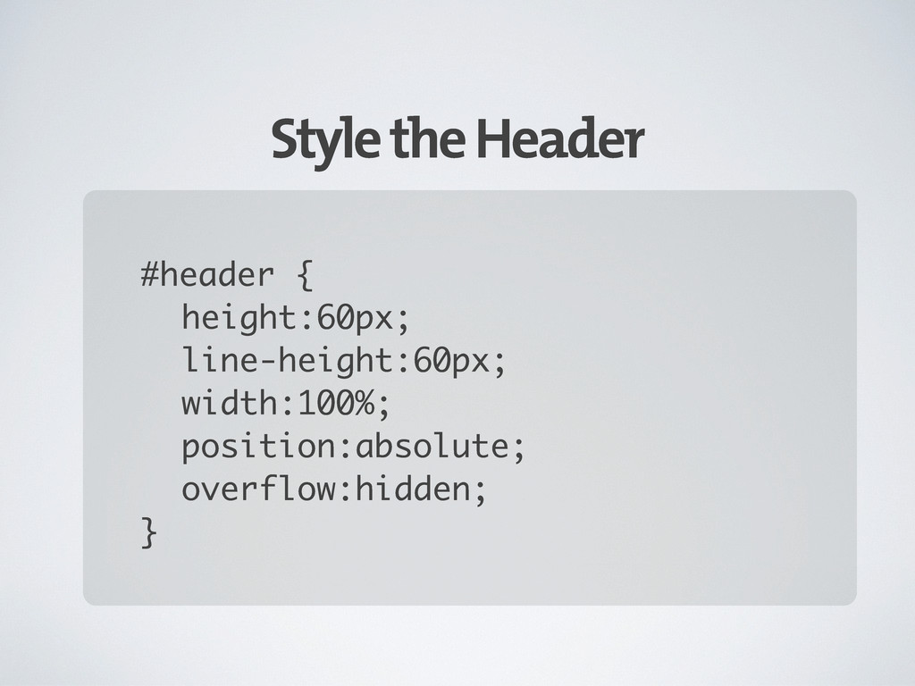 Style the Header #header { height:60px; line-he...