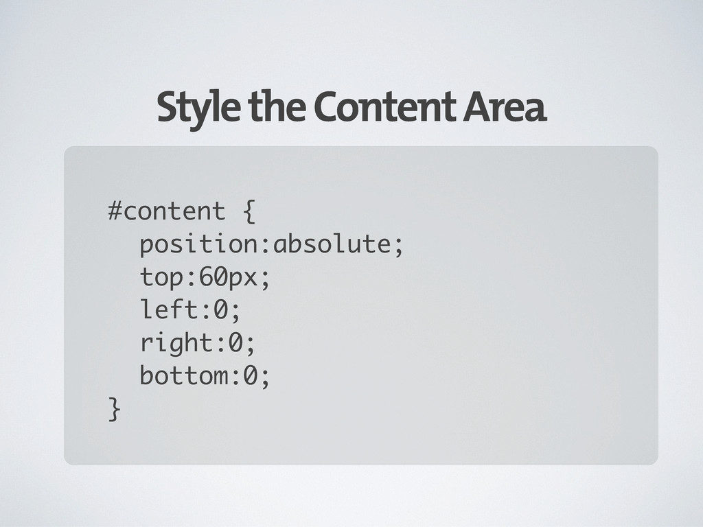 Style the Content Area #content { position:abso...