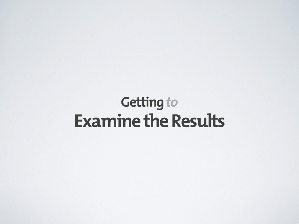 Examine the Results Getting to