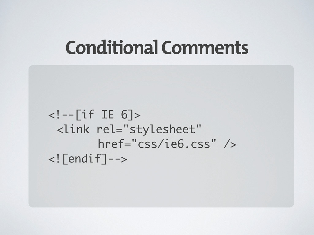 "Conditional Comments <!--[if IE 6]> <link rel=""..."