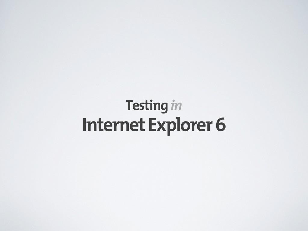 Internet Explorer 6 Testing in