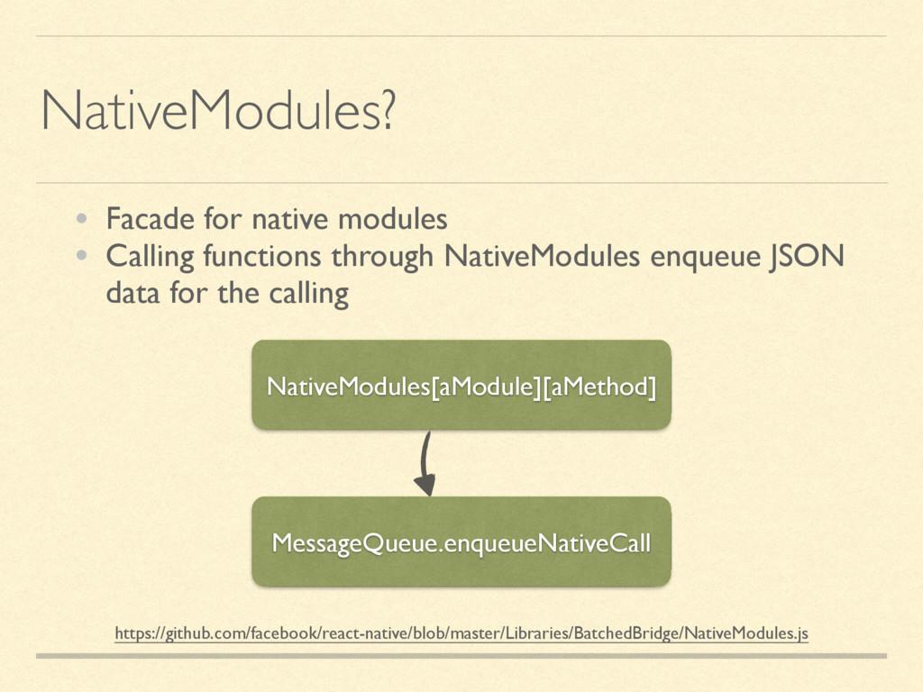 NativeModules? • Facade for native modules • Ca...