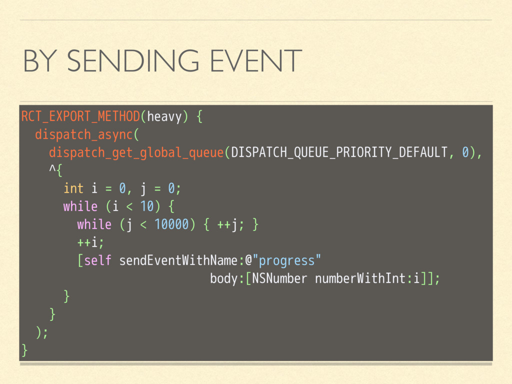 BY SENDING EVENT RCT_EXPORT_METHOD(heavy) { dis...