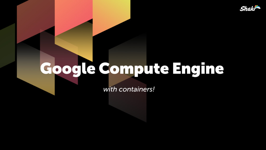 Google Compute Engine with containers!
