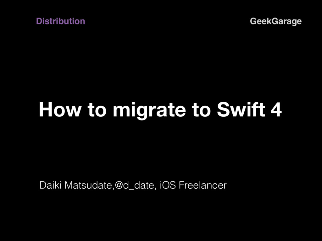 How to migrate to Swift 4 Daiki Matsudate,@d_da...