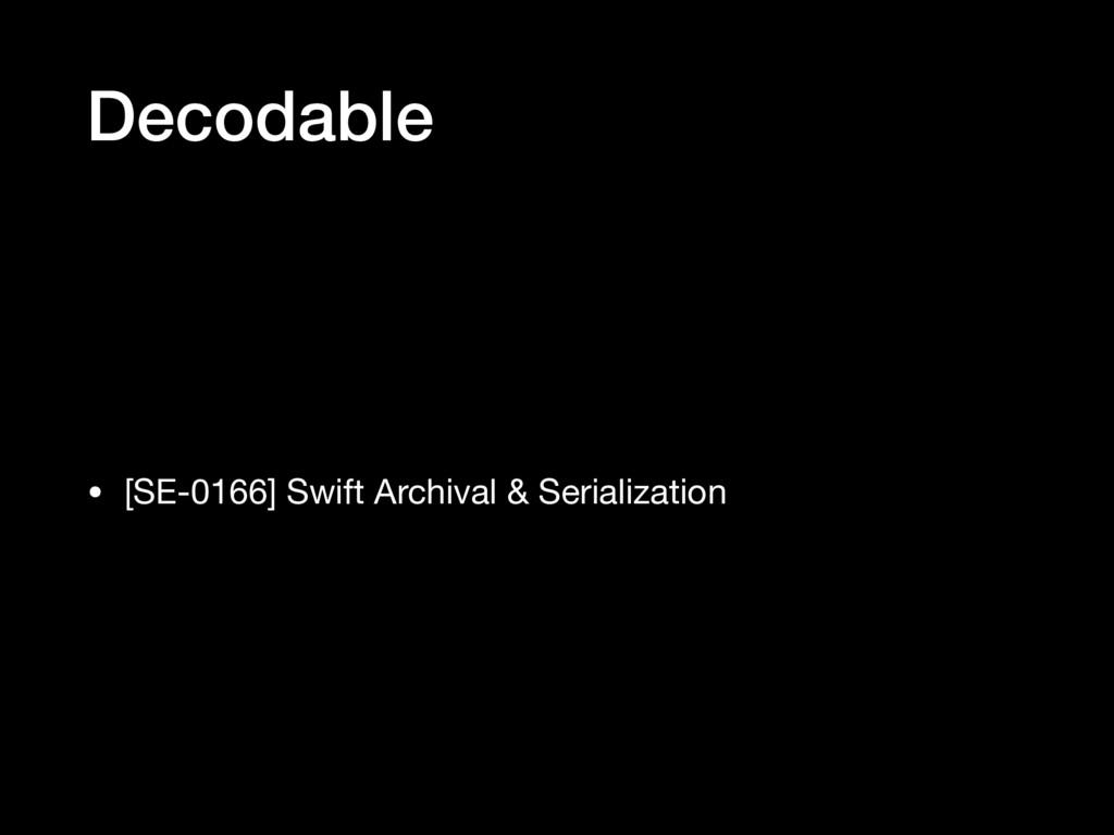 Decodable • [SE-0166] Swift Archival & Serializ...