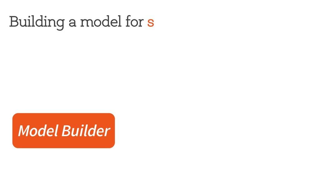 Building a model for s Model Builder