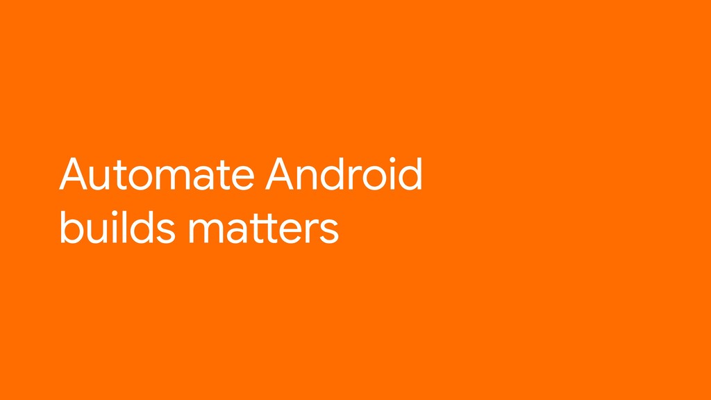 Automate Android builds matters