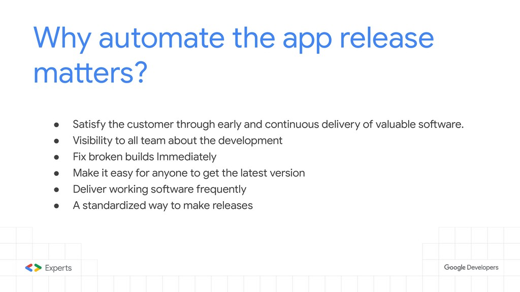Why automate the app release matters? ● Satisfy...