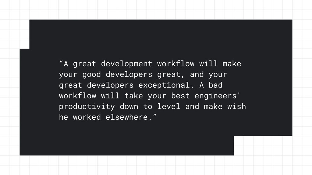 """""""A great development workflow will make your go..."""