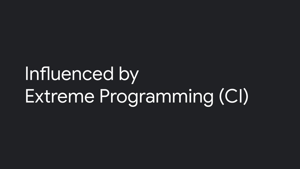 Influenced by Extreme Programming (CI)