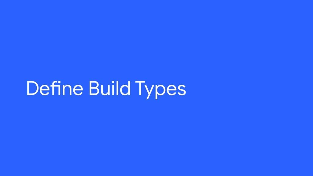 Define Build Types