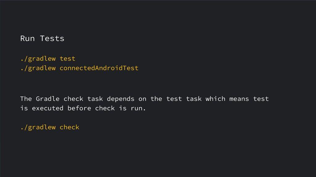 Run Tests ./gradlew test ./gradlew connectedAnd...
