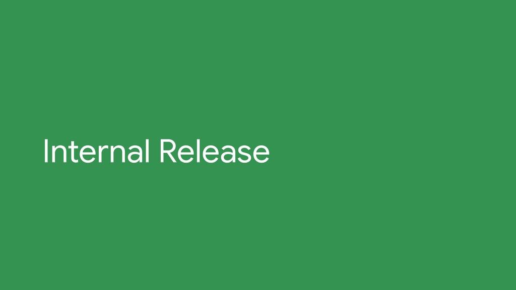 Internal Release