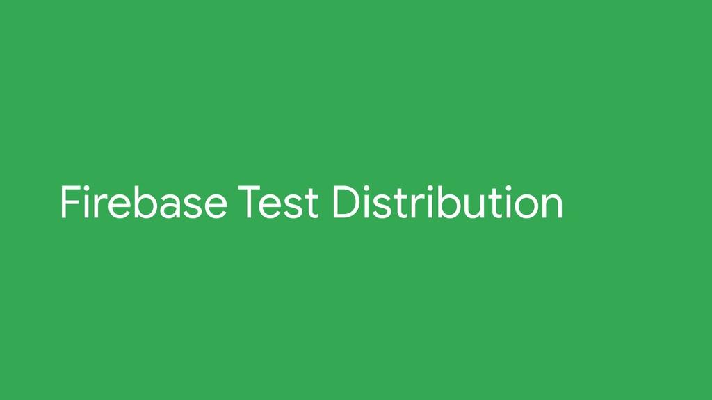 Firebase Test Distribution