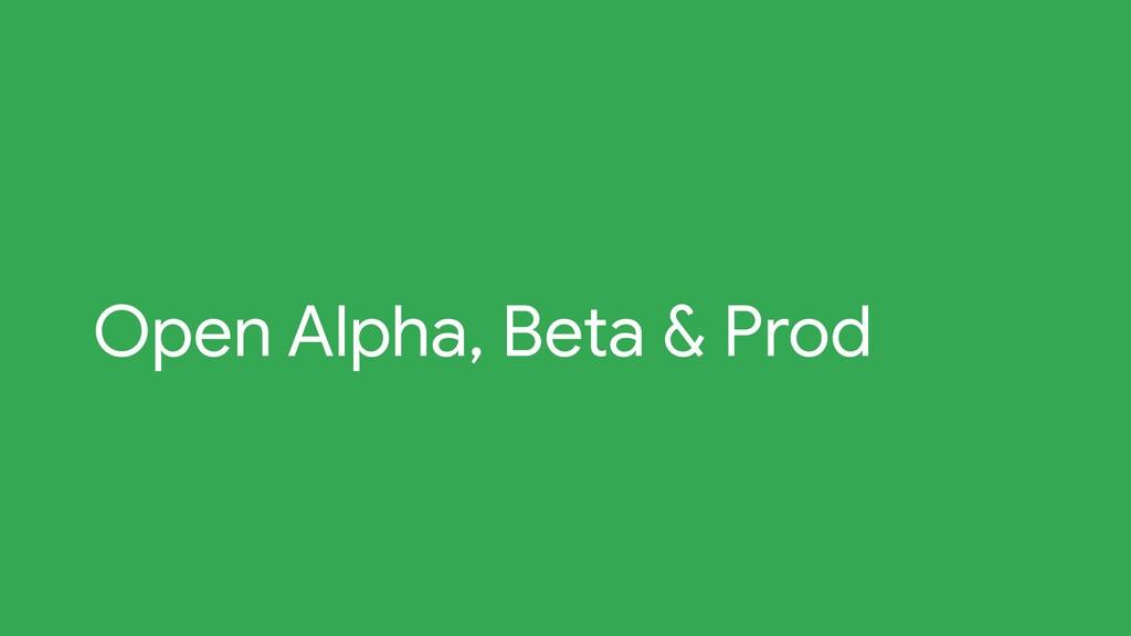 Open Alpha, Beta & Prod