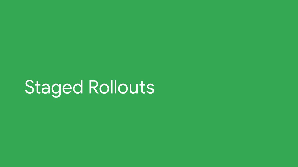 Staged Rollouts