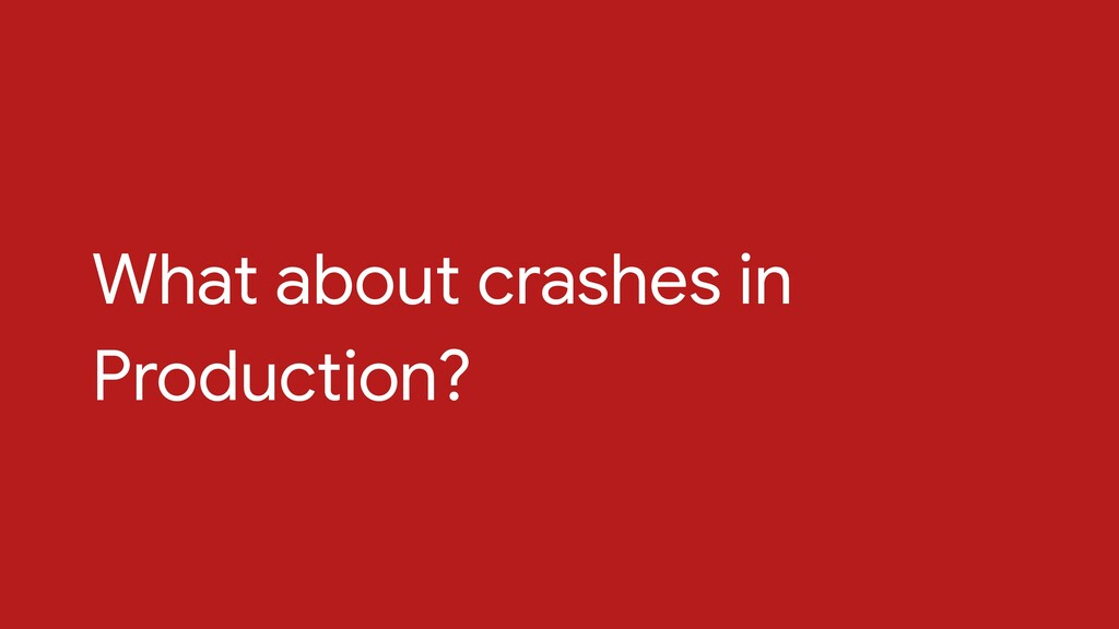 What about crashes in Production?