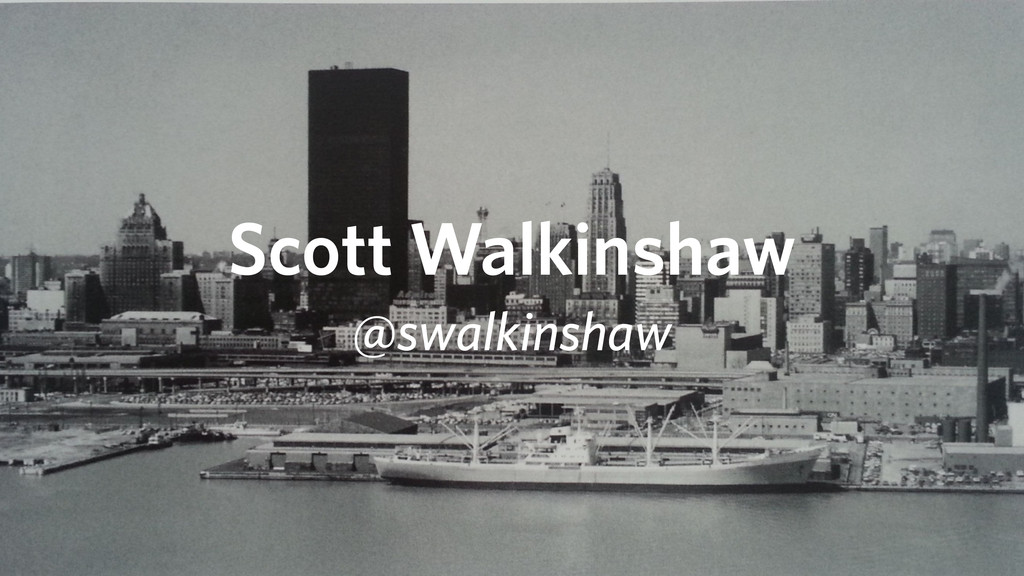 Scott Walkinshaw @swalkinshaw
