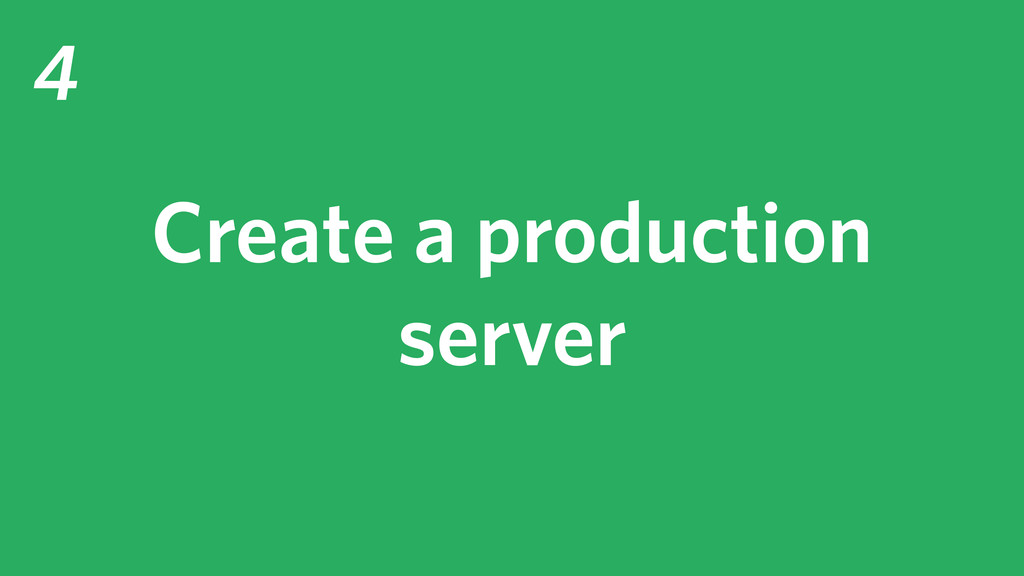 4 Create a production server