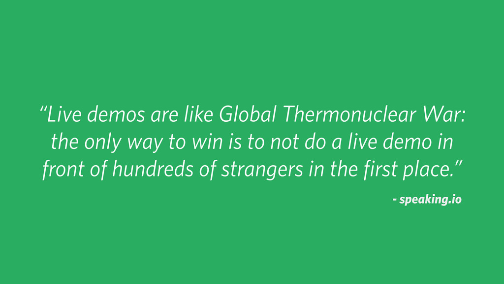"""Live demos are like Global Thermonuclear War: ..."