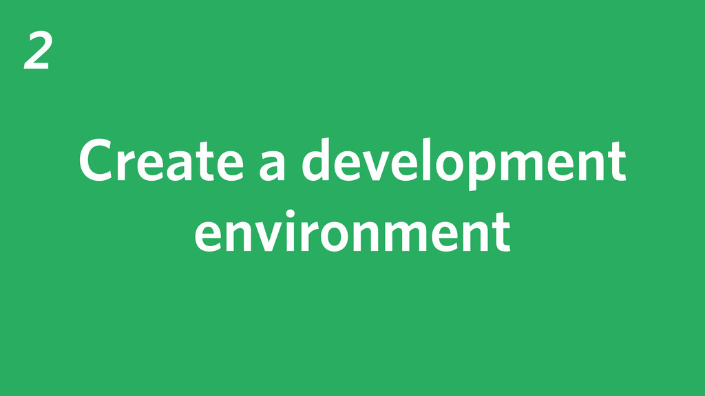 2 Create a development environment