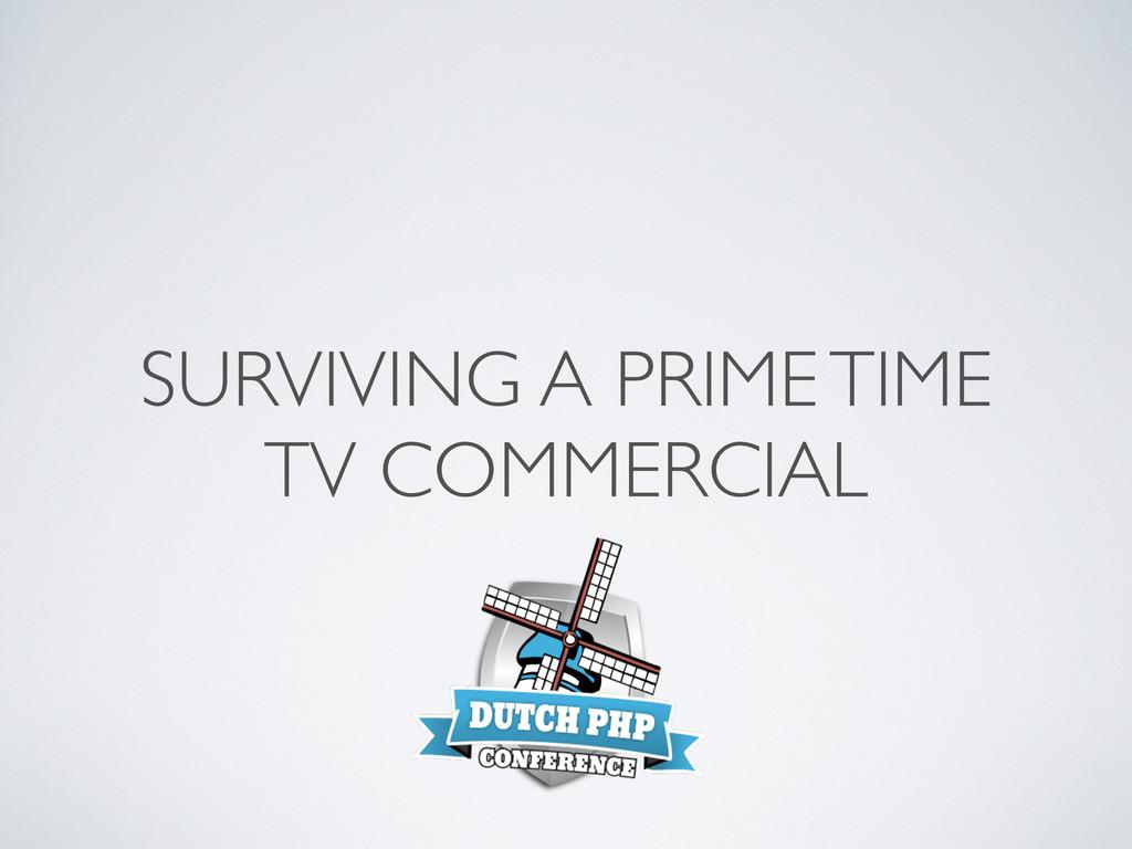 SURVIVING A PRIME TIME TV COMMERCIAL