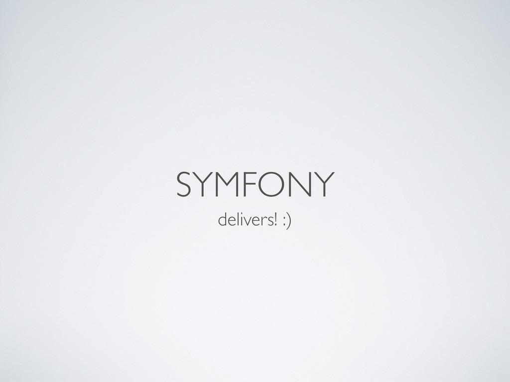 SYMFONY delivers! :)