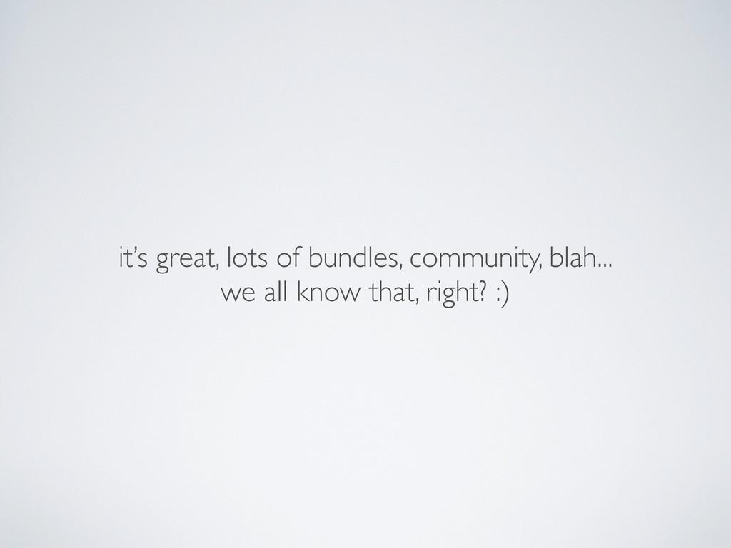 it's great, lots of bundles, community, blah......