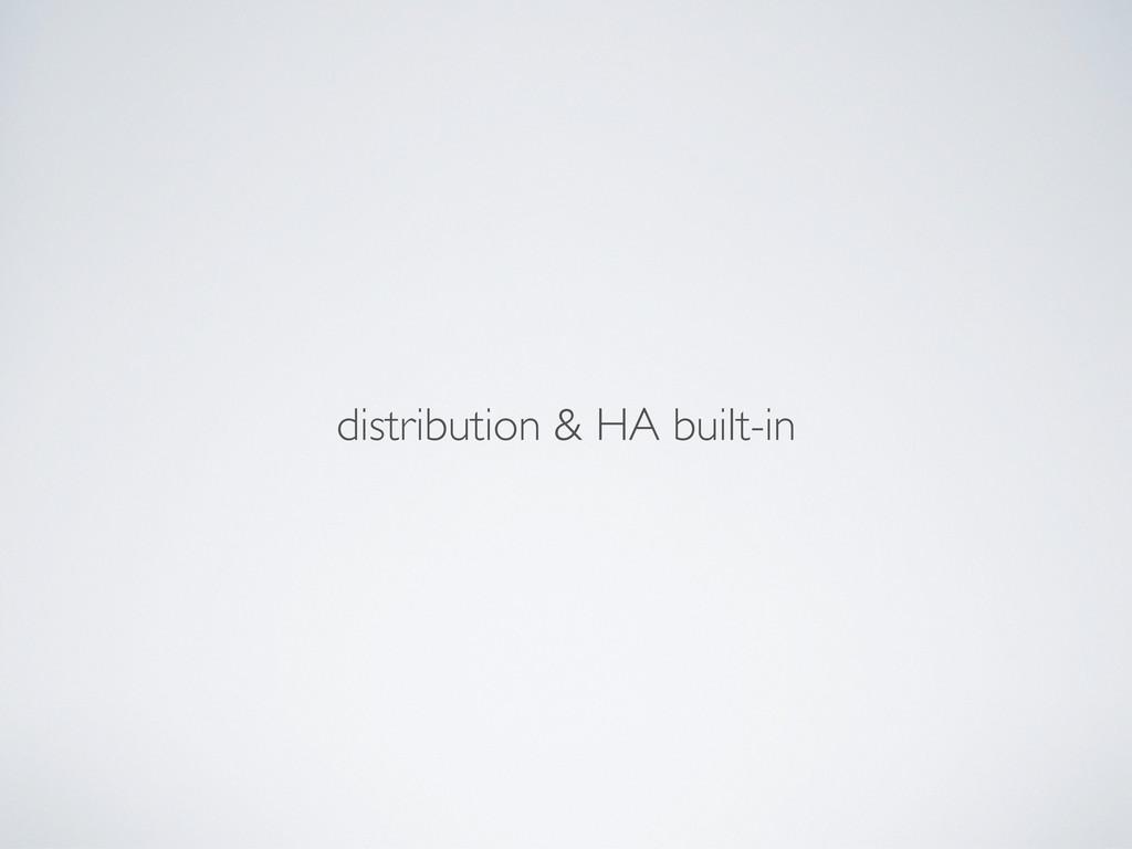 distribution & HA built-in