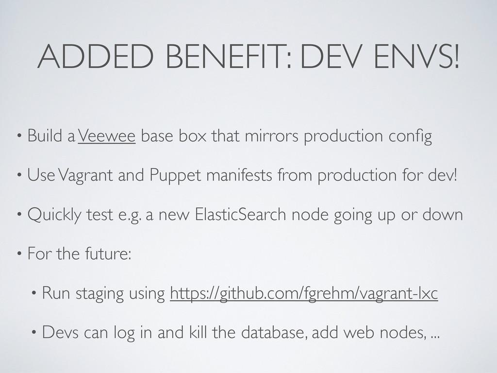 ADDED BENEFIT: DEV ENVS! • Build a Veewee base ...