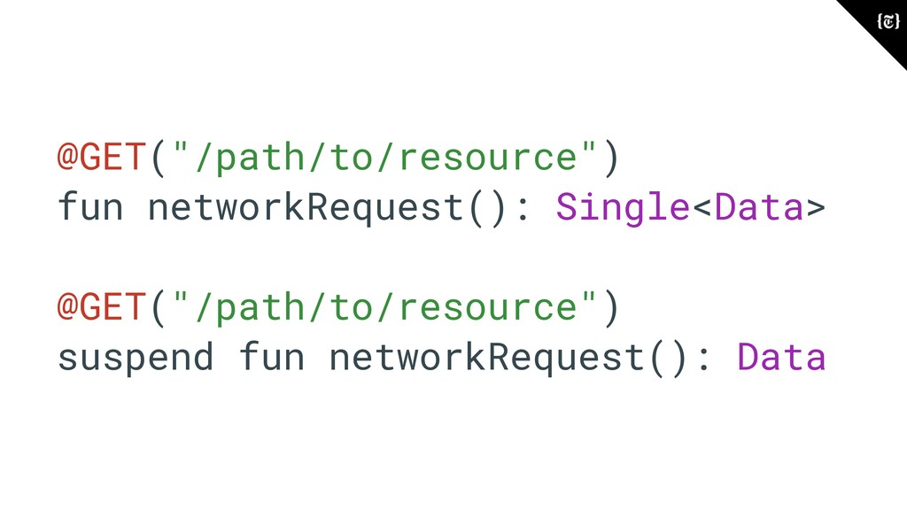 """@GET(""""/path/to/resource"""") fun networkRequest():..."""