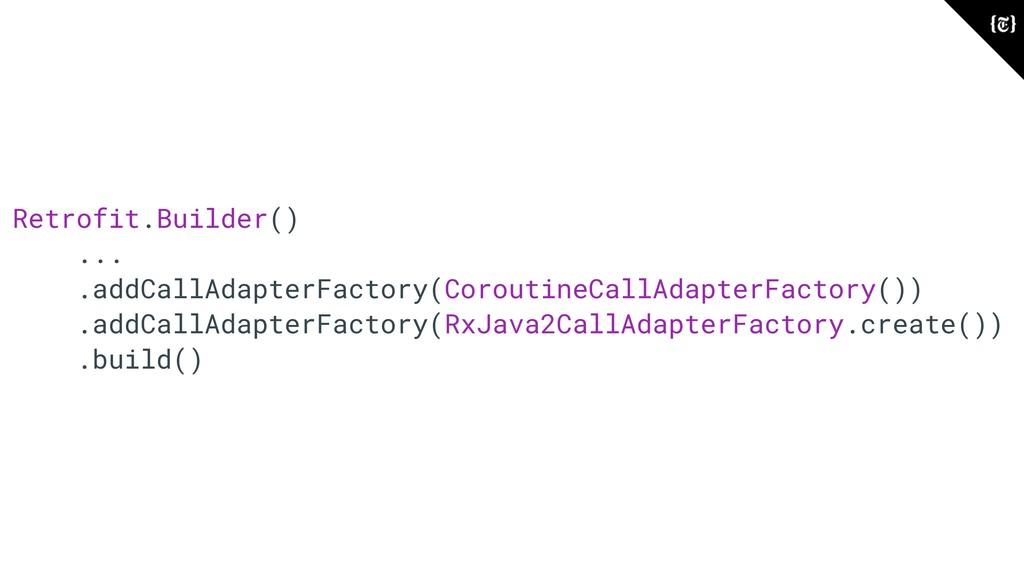 Retrofit.Builder() ... .addCallAdapterFactory(C...