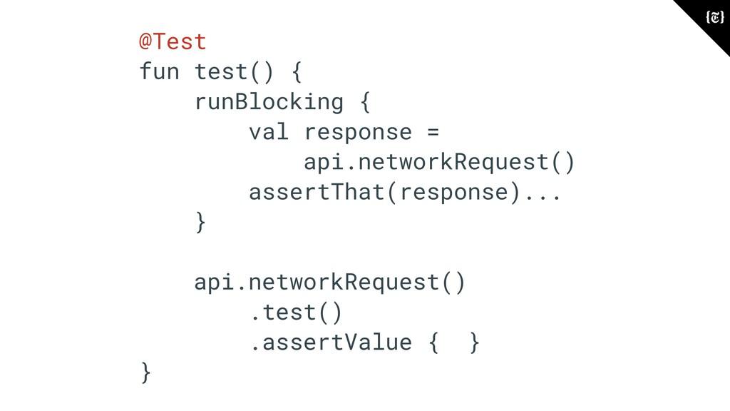 @Test fun test() { runBlocking { val response =...