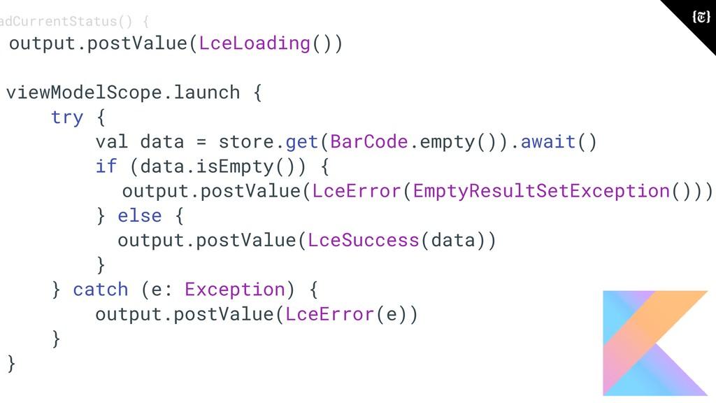 adCurrentStatus() { output.postValue(LceLoading...