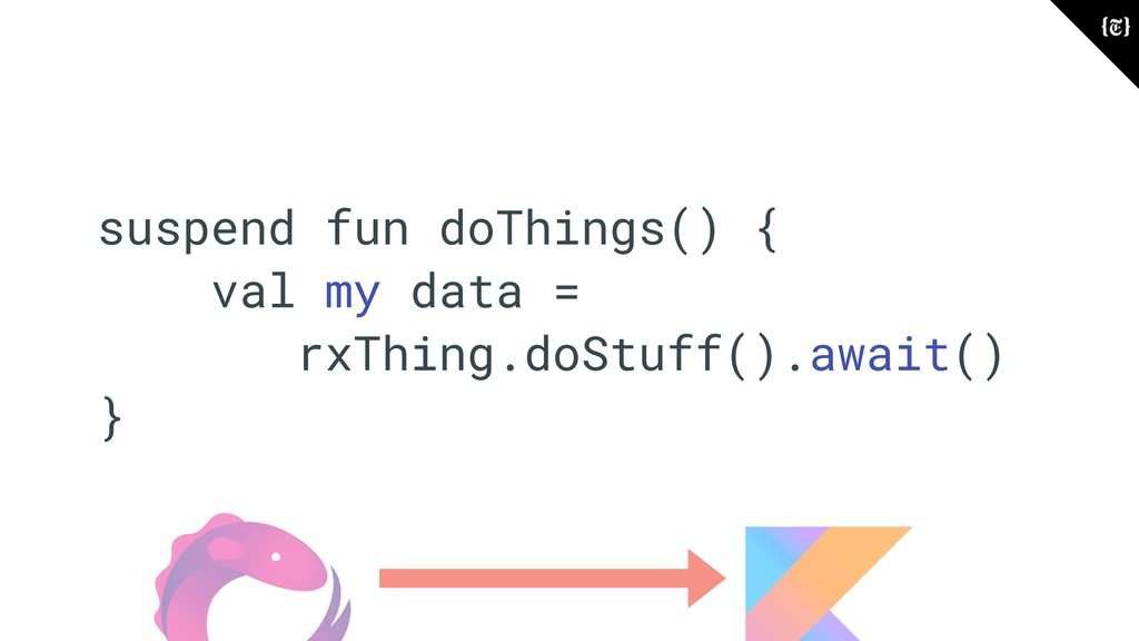 suspend fun doThings() { val my data = rxThing....