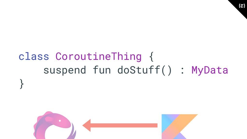class CoroutineThing { suspend fun doStuff() : ...