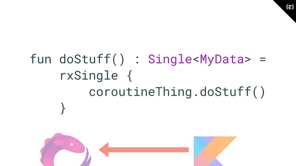 fun doStuff() : Single<MyData> = rxSingle { cor...