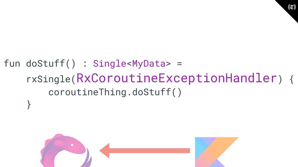 fun doStuff() : Single<MyData> = rxSingle(RxCor...