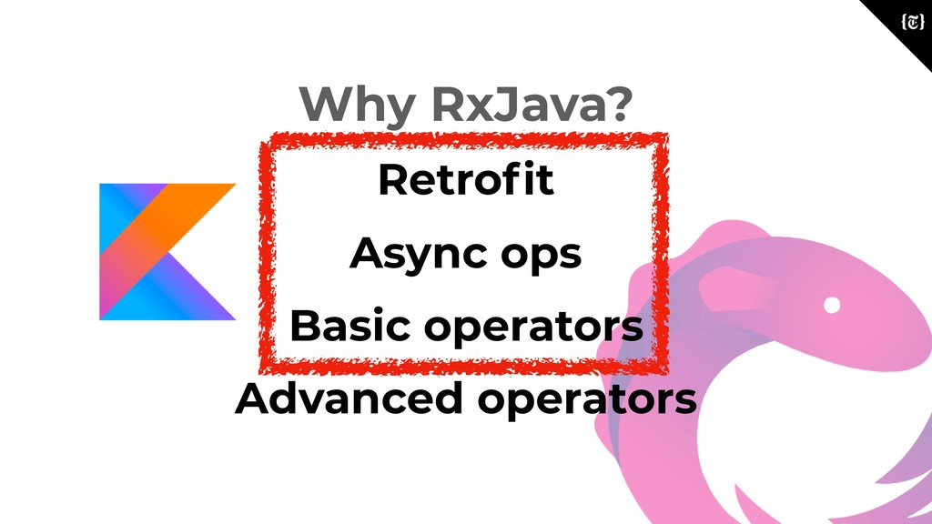 Why RxJava? Retrofit Async ops Basic operators A...