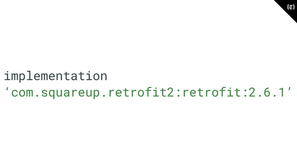 implementation 'com.squareup.retrofit2:retrofit...
