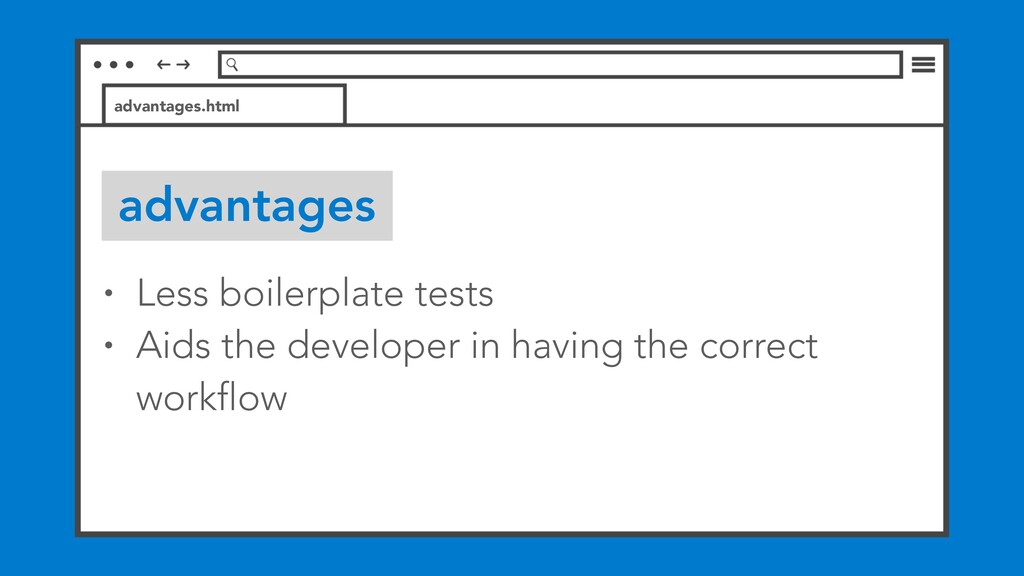 advantages • Less boilerplate tests • Aids the ...