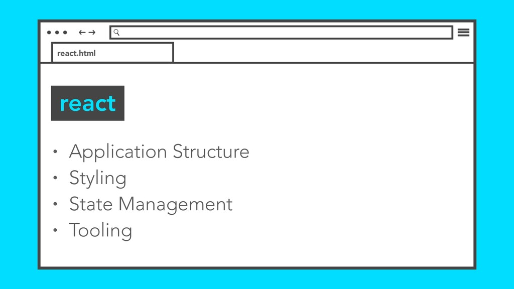 react • Application Structure • Styling • State...