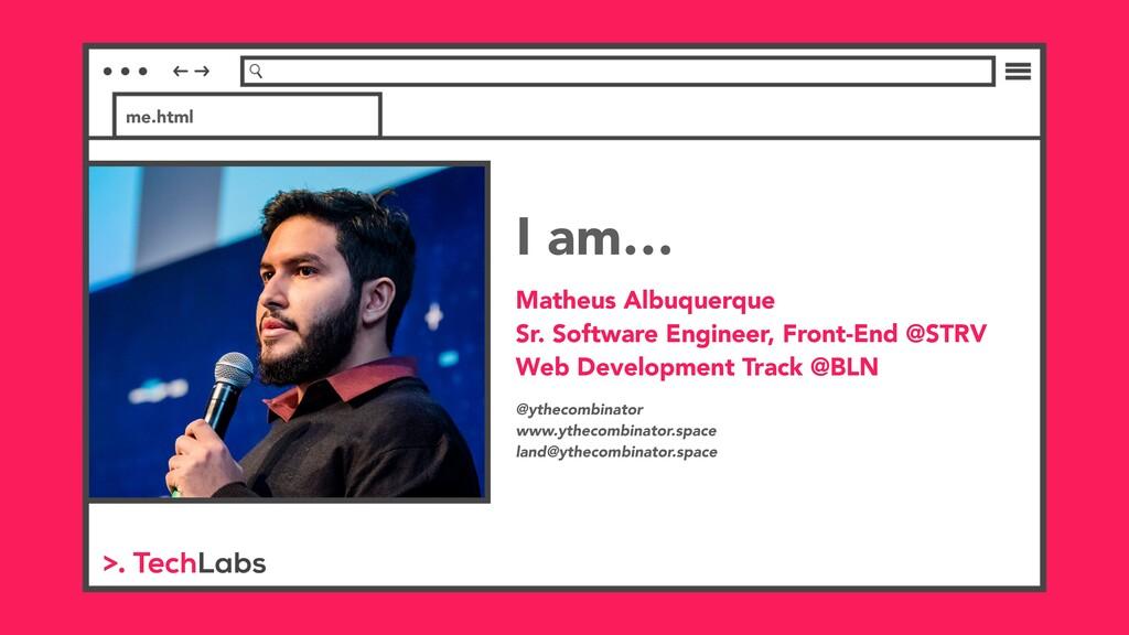 me.html I am… Matheus Albuquerque Sr. Software...