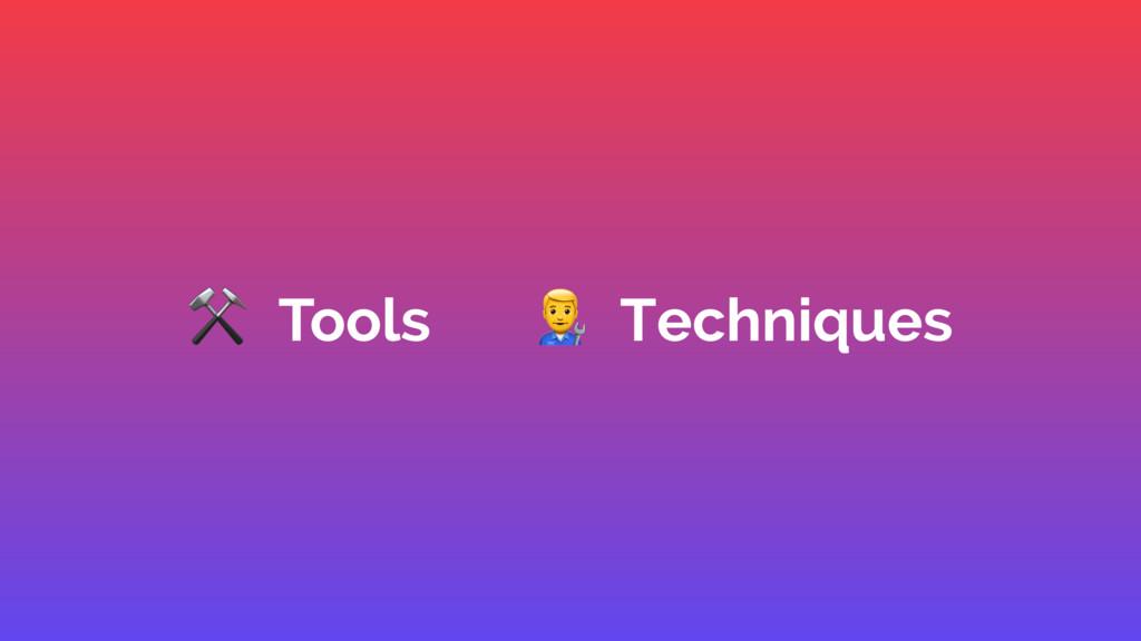 """⚒ Tools """" Techniques"""