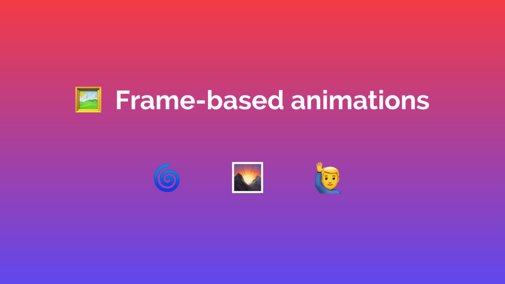 ' Frame-based animations @ & A