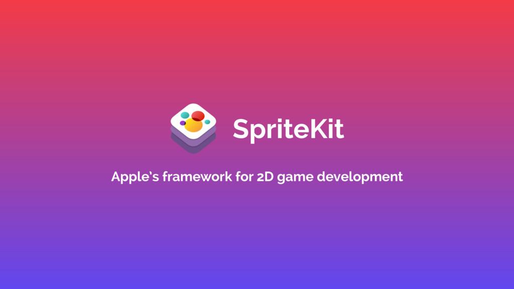 SpriteKit Apple's framework for 2D game develop...
