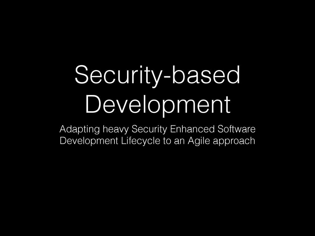 Security-based Development Adapting heavy Secur...